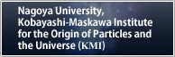 Kobayashi-Maskawa Institute for the Origin of Particles and the Universe (KMI), Nagoya University